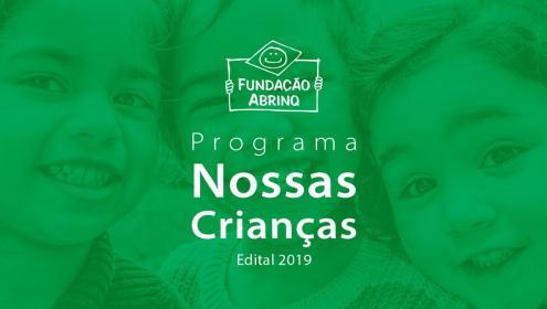 Programa Nossas Crianças encerra inscrições no edital 2019 e inicia processo de análise dos projetos inscritos