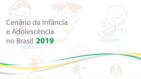 Cenário da Infância e Adolescência no Brasil 2019