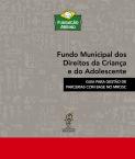 Fundo Municipal dos Direitos da Criança e do Adolescente  - Guia para Gestão de Parcerias com Base no MROSC